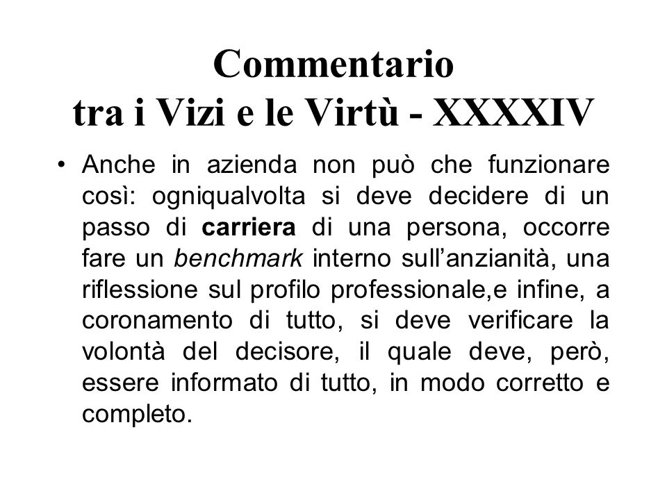 Commentario tra i Vizi e le Virtù - XXXXIV Anche in azienda non può che funzionare così: ogniqualvolta si deve decidere di un passo di carriera di una