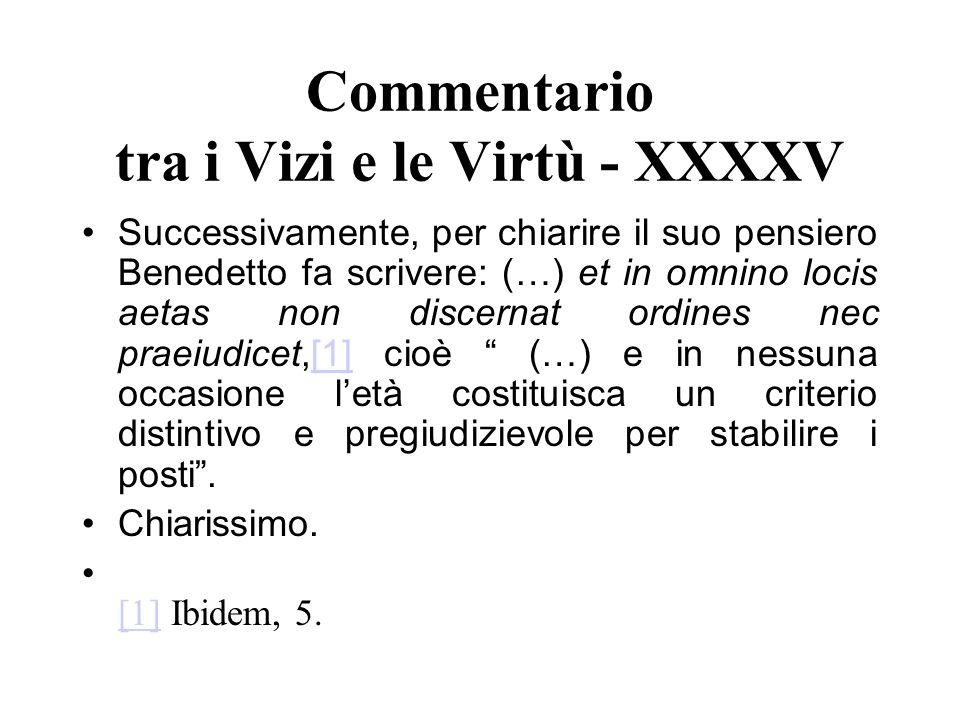 Commentario tra i Vizi e le Virtù - XXXXV Successivamente, per chiarire il suo pensiero Benedetto fa scrivere: (…) et in omnino locis aetas non discer