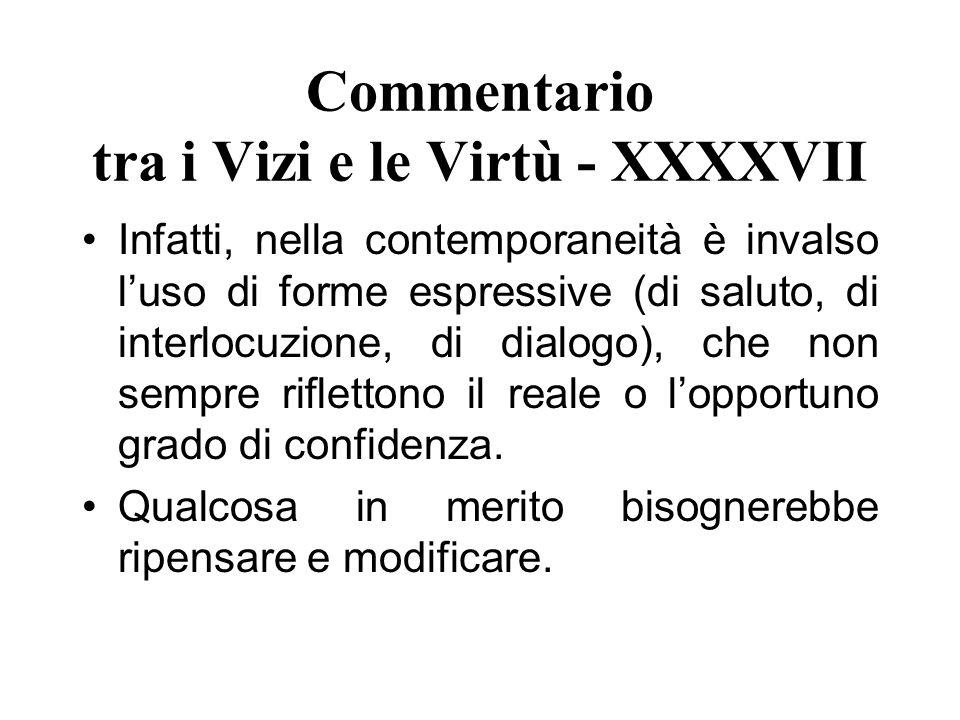 Commentario tra i Vizi e le Virtù - XXXXVII Infatti, nella contemporaneità è invalso luso di forme espressive (di saluto, di interlocuzione, di dialog