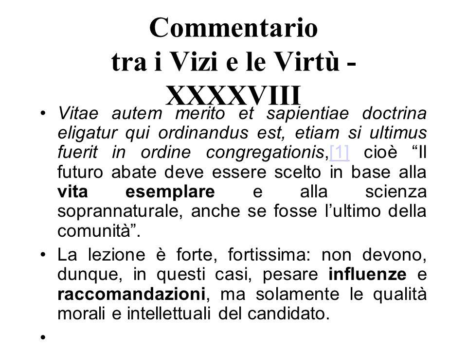 Commentario tra i Vizi e le Virtù - XXXXVIII Vitae autem merito et sapientiae doctrina eligatur qui ordinandus est, etiam si ultimus fuerit in ordine