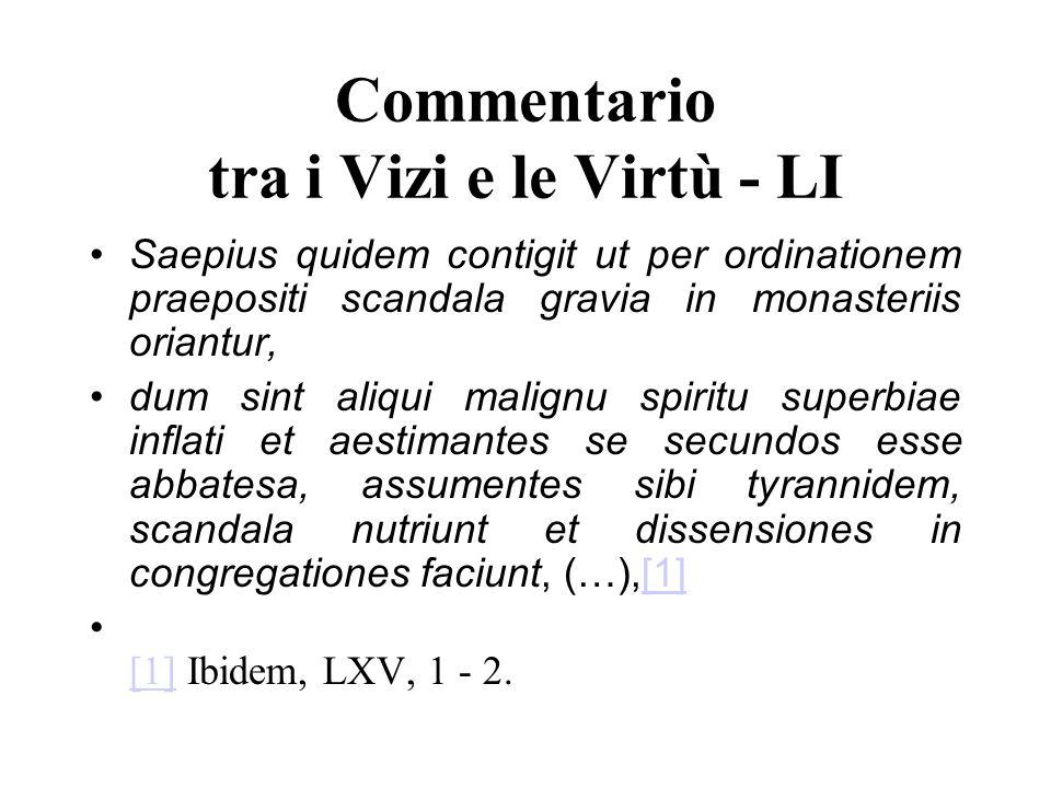 Commentario tra i Vizi e le Virtù - LI Saepius quidem contigit ut per ordinationem praepositi scandala gravia in monasteriis oriantur, dum sint aliqui