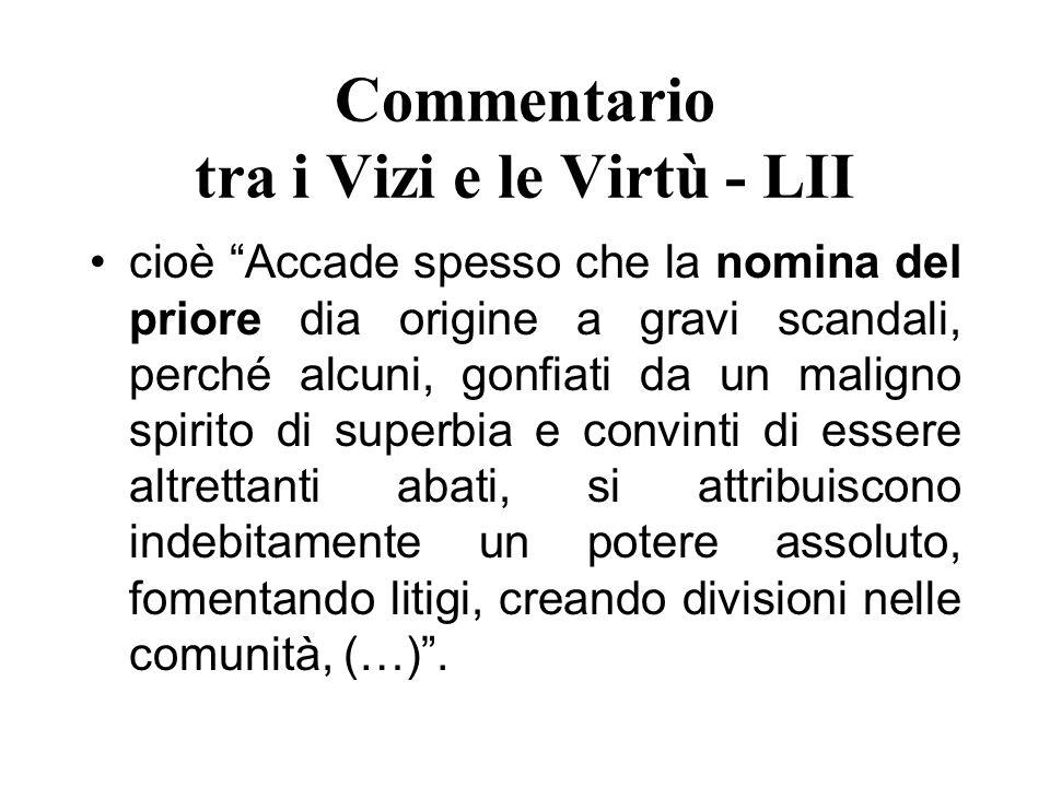 Commentario tra i Vizi e le Virtù - LII cioè Accade spesso che la nomina del priore dia origine a gravi scandali, perché alcuni, gonfiati da un malign