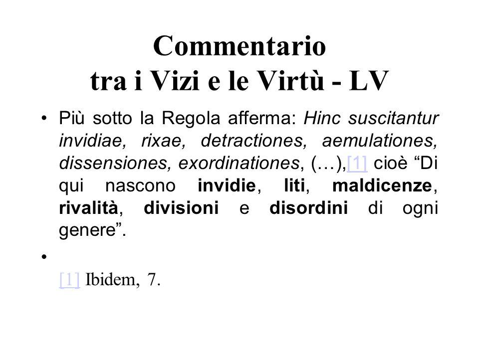 Commentario tra i Vizi e le Virtù - LV Più sotto la Regola afferma: Hinc suscitantur invidiae, rixae, detractiones, aemulationes, dissensiones, exordi