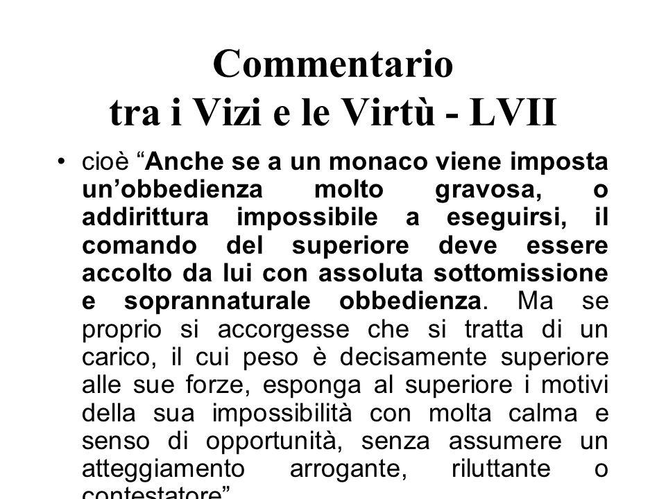 Commentario tra i Vizi e le Virtù - LVII cioè Anche se a un monaco viene imposta unobbedienza molto gravosa, o addirittura impossibile a eseguirsi, il