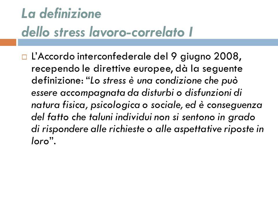 La definizione dello stress lavoro-correlato I LAccordo interconfederale del 9 giugno 2008, recependo le direttive europee, dà la seguente definizione