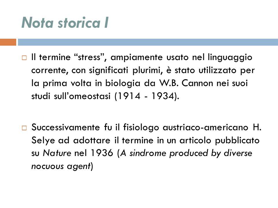 Nota storica I Il termine stress, ampiamente usato nel linguaggio corrente, con significati plurimi, è stato utilizzato per la prima volta in biologia