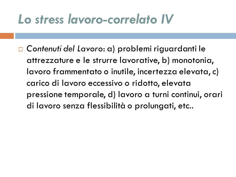 Lo stress lavoro-correlato IV Contenuti del Lavoro: a) problemi riguardanti le attrezzature e le strurre lavorative, b) monotonia, lavoro frammentato
