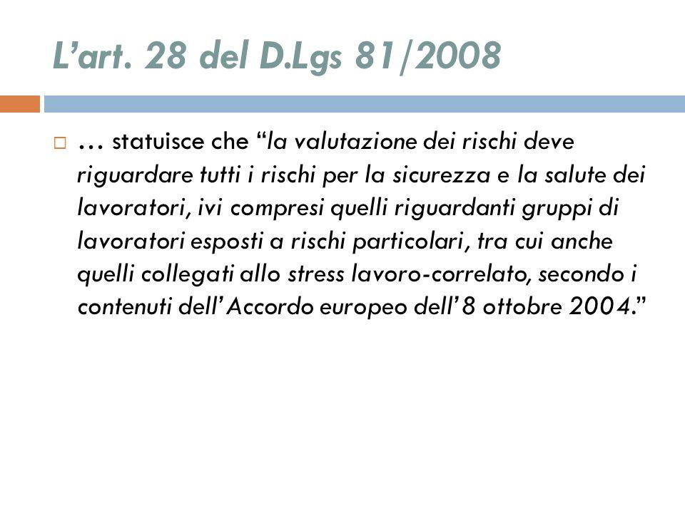 Lart. 28 del D.Lgs 81/2008 … statuisce che la valutazione dei rischi deve riguardare tutti i rischi per la sicurezza e la salute dei lavoratori, ivi c