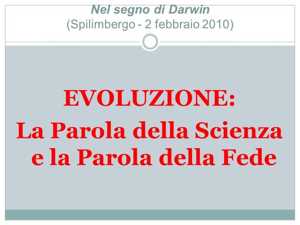 Nel segno di Darwin (Spilimbergo - 2 febbraio 2010) EVOLUZIONE: La Parola della Scienza e la Parola della Fede