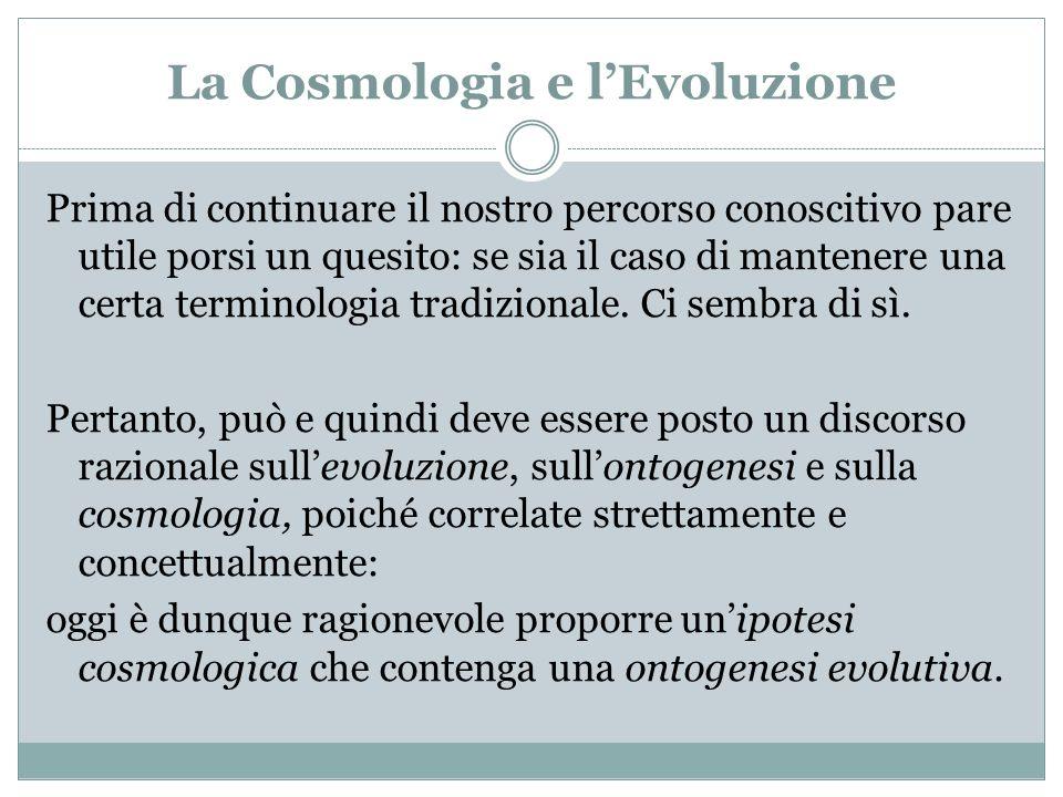 La Cosmologia e lEvoluzione Prima di continuare il nostro percorso conoscitivo pare utile porsi un quesito: se sia il caso di mantenere una certa term