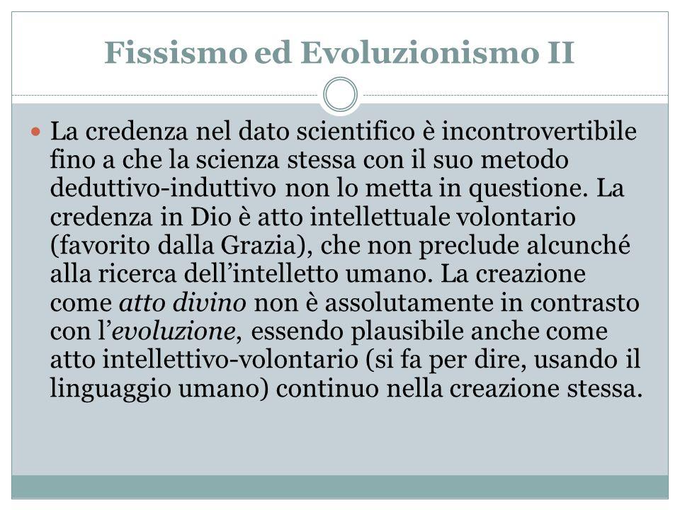 Fissismo ed Evoluzionismo II La credenza nel dato scientifico è incontrovertibile fino a che la scienza stessa con il suo metodo deduttivo-induttivo n