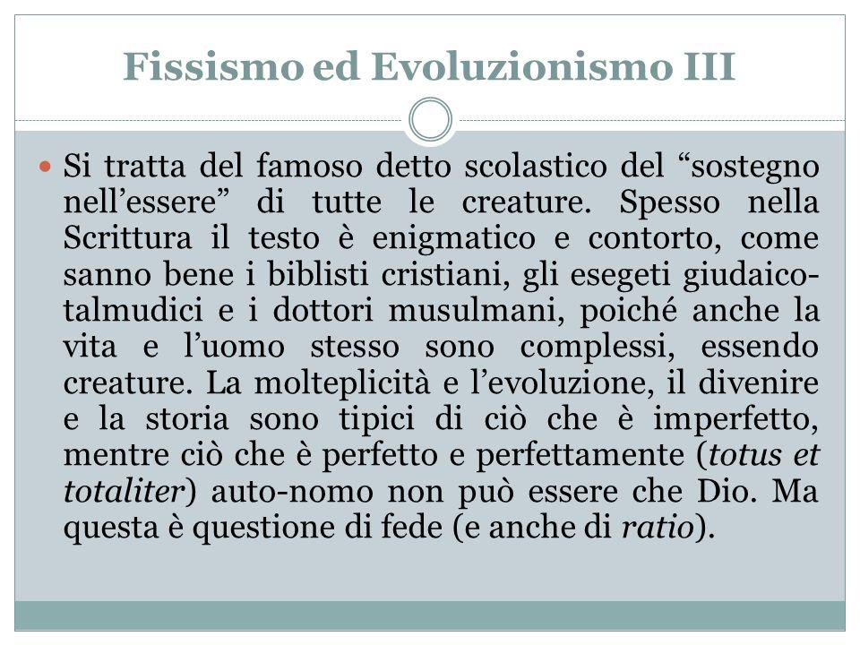 Fissismo ed Evoluzionismo III Si tratta del famoso detto scolastico del sostegno nellessere di tutte le creature. Spesso nella Scrittura il testo è en