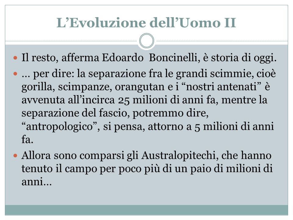 LEvoluzione dellUomo II Il resto, afferma Edoardo Boncinelli, è storia di oggi. … per dire: la separazione fra le grandi scimmie, cioè gorilla, scimpa