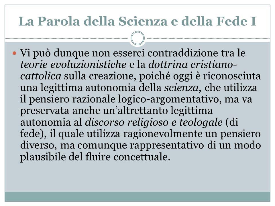 La Parola della Scienza e della Fede I Vi può dunque non esserci contraddizione tra le teorie evoluzionistiche e la dottrina cristiano- cattolica sull