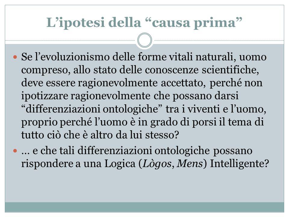 Lipotesi della causa prima Se levoluzionismo delle forme vitali naturali, uomo compreso, allo stato delle conoscenze scientifiche, deve essere ragione