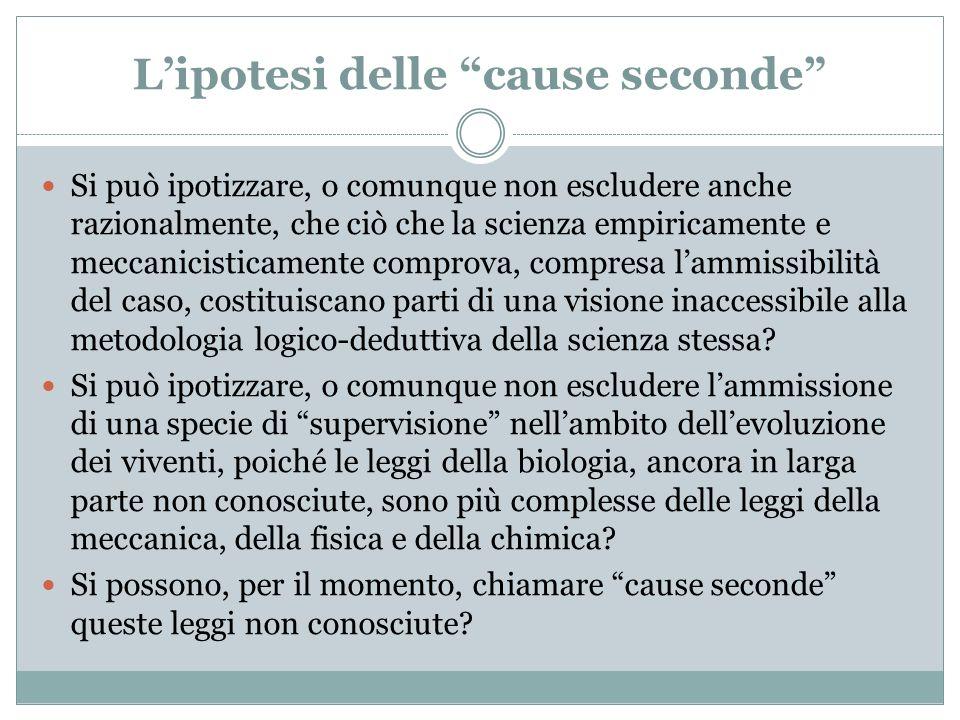 Lipotesi delle cause seconde Si può ipotizzare, o comunque non escludere anche razionalmente, che ciò che la scienza empiricamente e meccanicisticamen