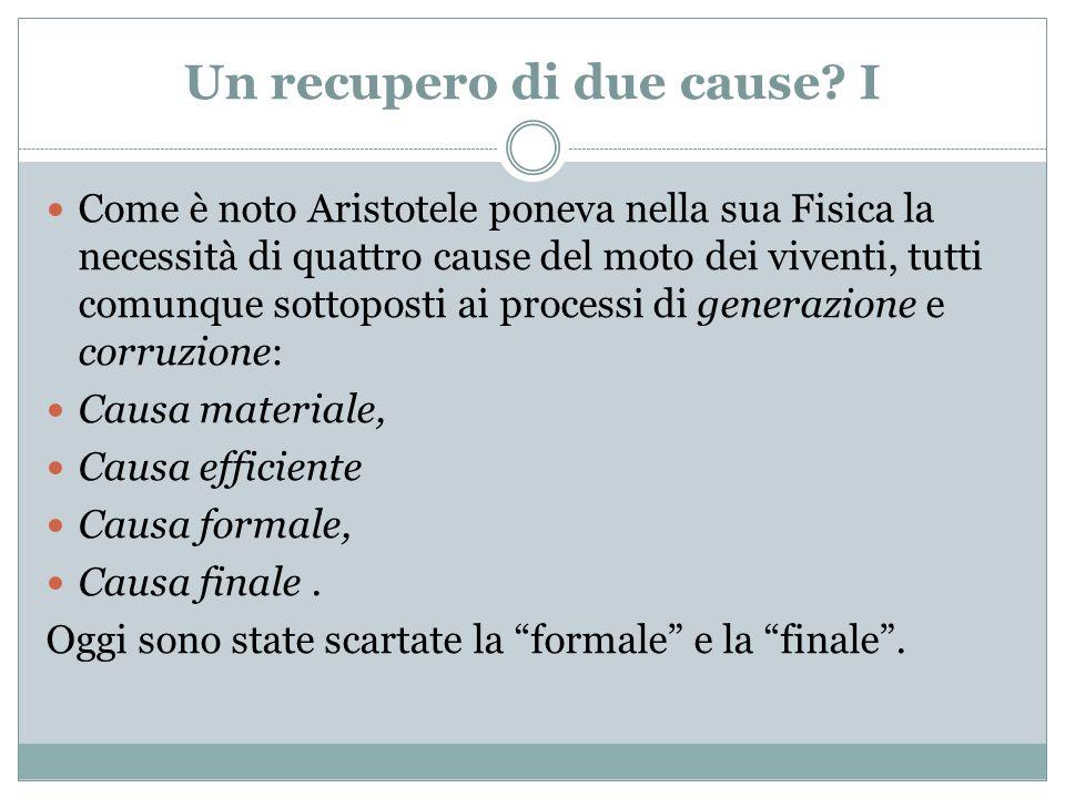 Un recupero di due cause? I Come è noto Aristotele poneva nella sua Fisica la necessità di quattro cause del moto dei viventi, tutti comunque sottopos