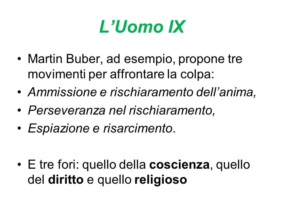 LUomo IX Martin Buber, ad esempio, propone tre movimenti per affrontare la colpa: Ammissione e rischiaramento dellanima, Perseveranza nel rischiaramento, Espiazione e risarcimento.