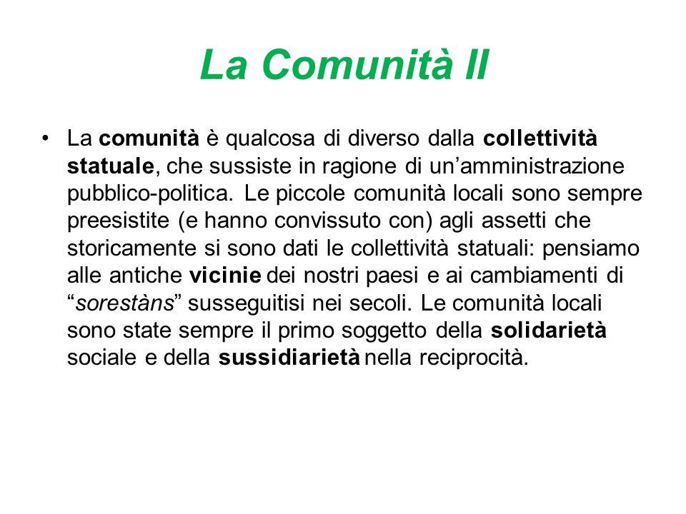 La Comunità II La comunità è qualcosa di diverso dalla collettività statuale, che sussiste in ragione di unamministrazione pubblico-politica.