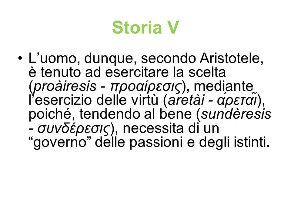 Storia V Luomo, dunque, secondo Aristotele, è tenuto ad esercitare la scelta (proàiresis - προαίρεσις), mediante lesercizio delle virtù (aretài - α̉ρε