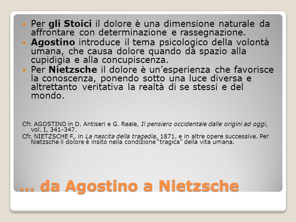 … da Agostino a Nietzsche Per gli Stoici il dolore è una dimensione naturale da affrontare con determinazione e rassegnazione. Agostino introduce il t