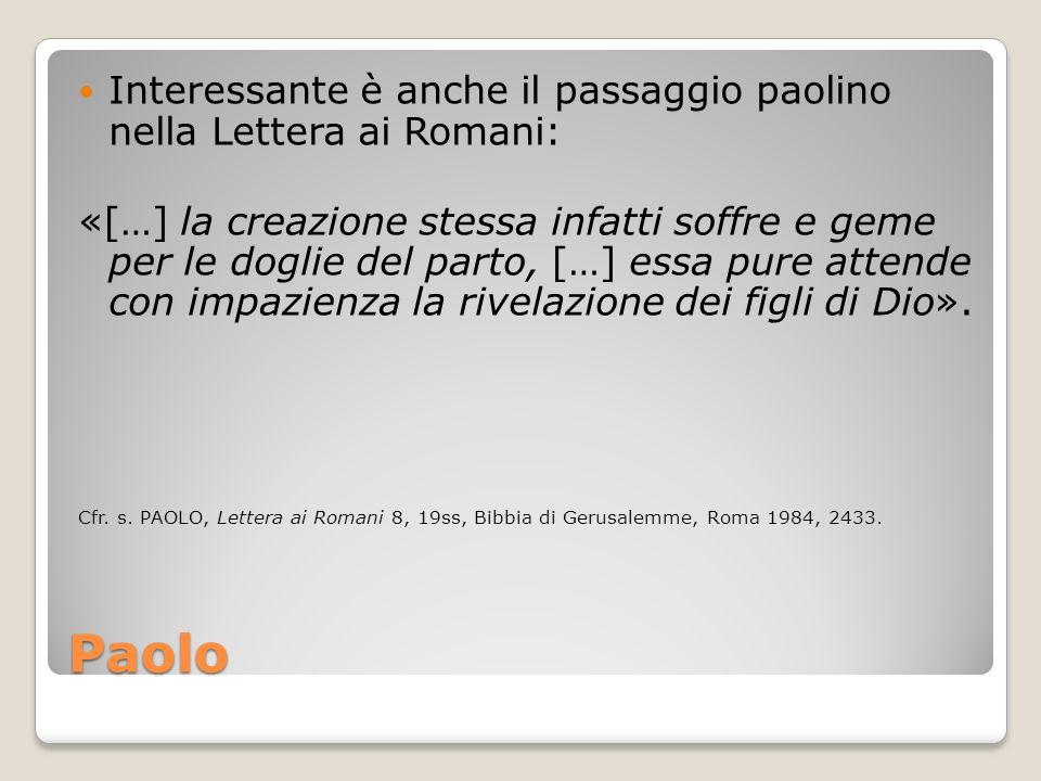 Paolo Interessante è anche il passaggio paolino nella Lettera ai Romani: «[…] la creazione stessa infatti soffre e geme per le doglie del parto, […] e