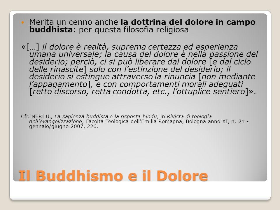 Il Buddhismo e il Dolore Merita un cenno anche la dottrina del dolore in campo buddhista: per questa filosofia religiosa «[…] il dolore è realtà, supr