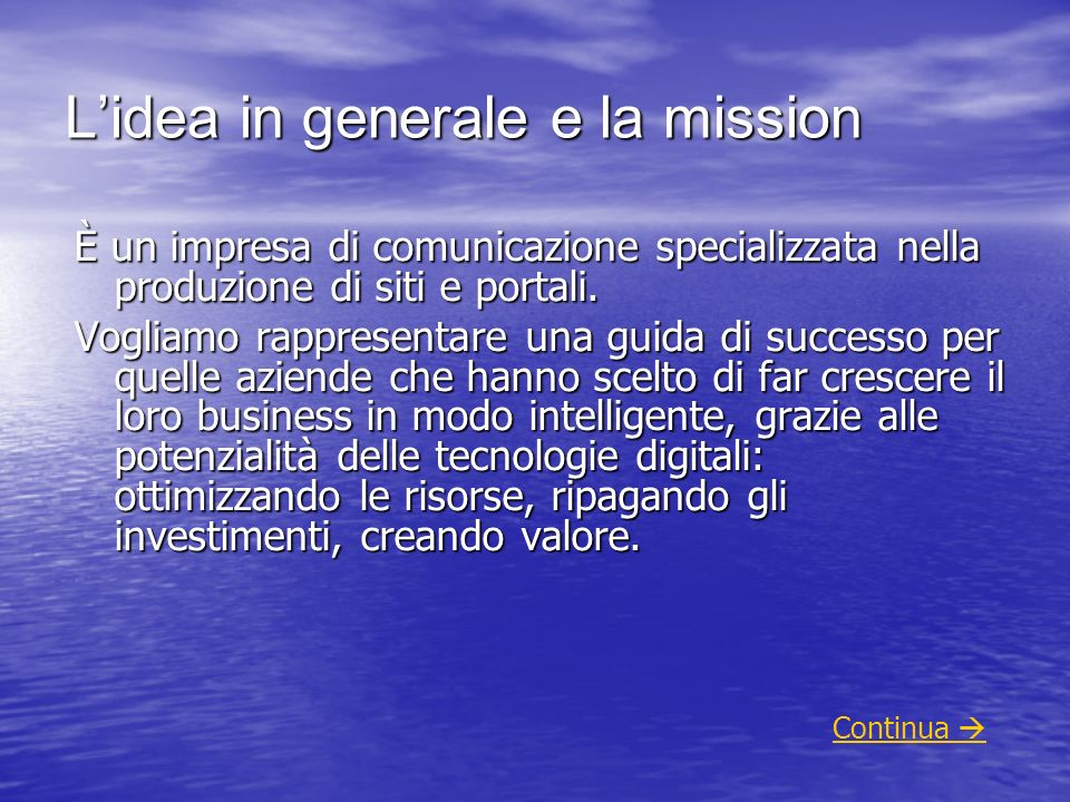 Lidea in generale e la mission È un impresa di comunicazione specializzata nella produzione di siti e portali. Vogliamo rappresentare una guida di suc