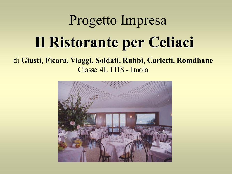 Progetto Impresa Il Ristorante per Celiaci di Giusti, Ficara, Viaggi, Soldati, Rubbi, Carletti, Romdhane Classe 4L ITIS - Imola
