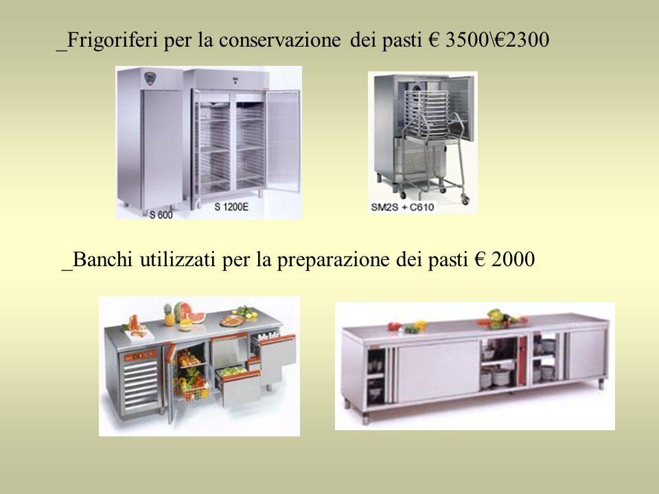 _Frigoriferi per la conservazione dei pasti 3500\2300 _Banchi utilizzati per la preparazione dei pasti 2000