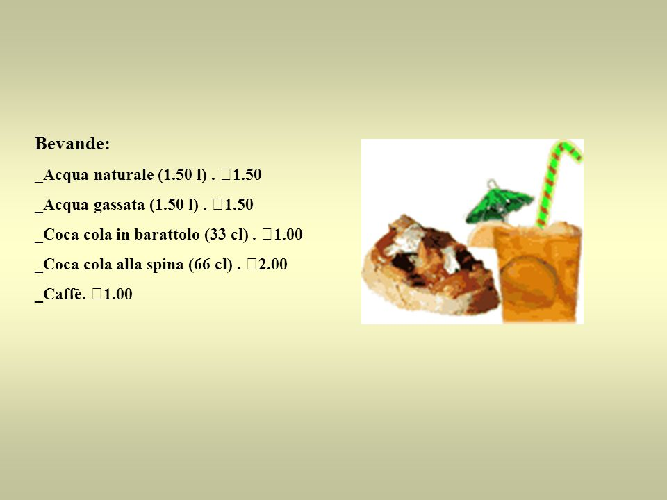 Bevande: _Acqua naturale (1.50 l). €1.50 _Acqua gassata (1.50 l). €1.50 _Coca cola in barattolo (33 cl). €1.00 _Coca cola alla spina (66 cl). €2.00 _C