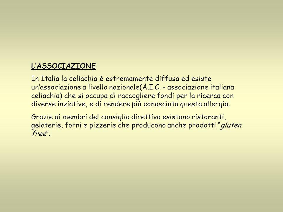 LASSOCIAZIONE In Italia la celiachia è estremamente diffusa ed esiste unassociazione a livello nazionale(A.I.C. - associazione italiana celiachia) che