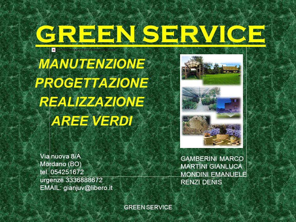 GREEN SERVICE MANUTENZIONE PROGETTAZIONE REALIZZAZIONE AREE VERDI Via nuova 8/A Mordano (BO) tel. 054251672 urgenze 3336888672 EMAIL: gianjuv@libero.i