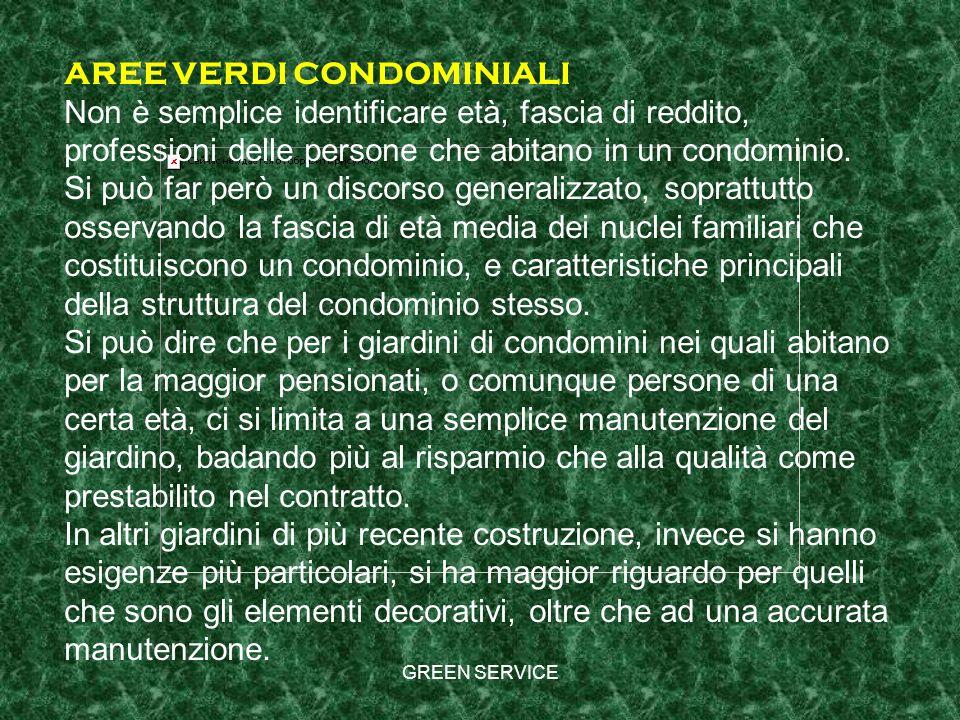 GREEN SERVICE AREE VERDI CONDOMINIALI Non è semplice identificare età, fascia di reddito, professioni delle persone che abitano in un condominio. Si p