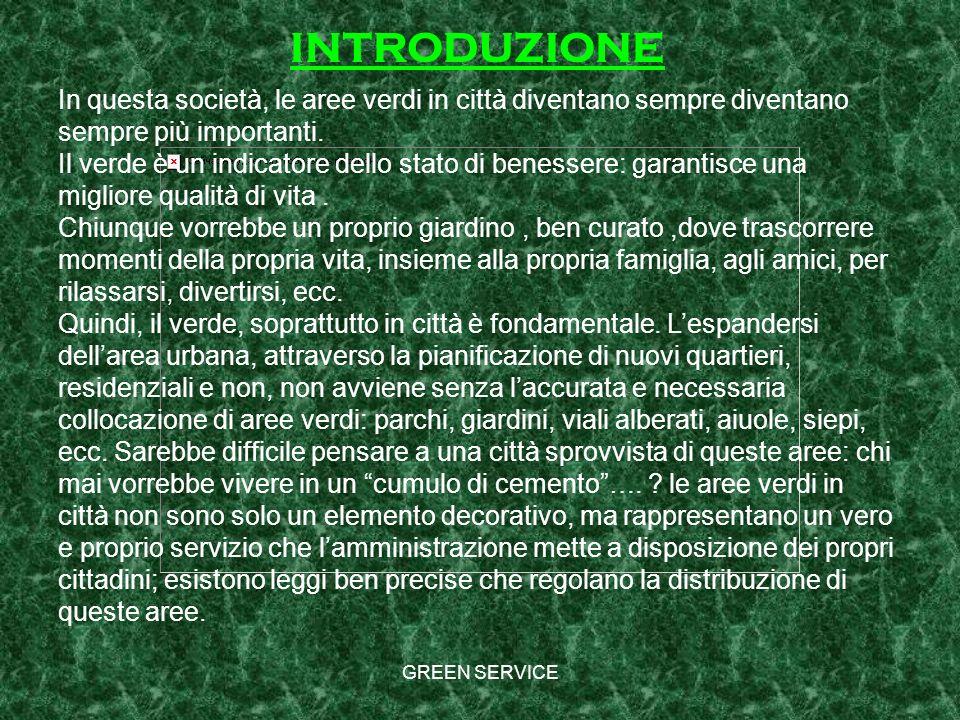 GREEN SERVICE MANUTENZIONE DI AREE VERDI; PROGETTAZIONE DI AREE VERDI; REALIZZAZIONE DI AREE VERDI.