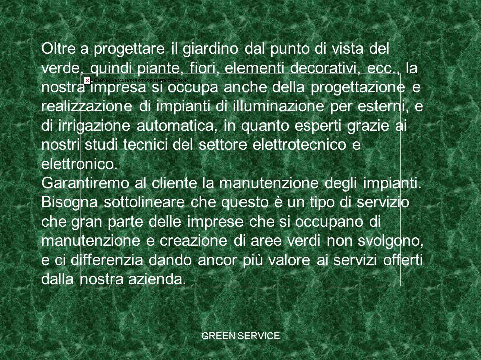 GREEN SERVICE Oltre a progettare il giardino dal punto di vista del verde, quindi piante, fiori, elementi decorativi, ecc., la nostra impresa si occup