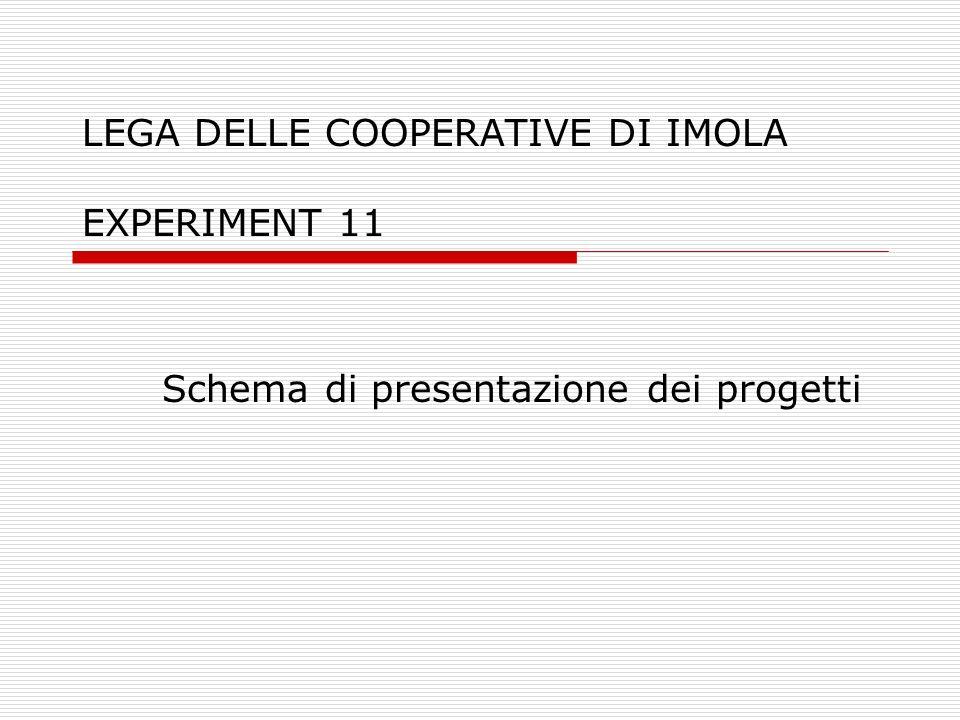 LEGA DELLE COOPERATIVE DI IMOLA EXPERIMENT 11 Schema di presentazione dei progetti