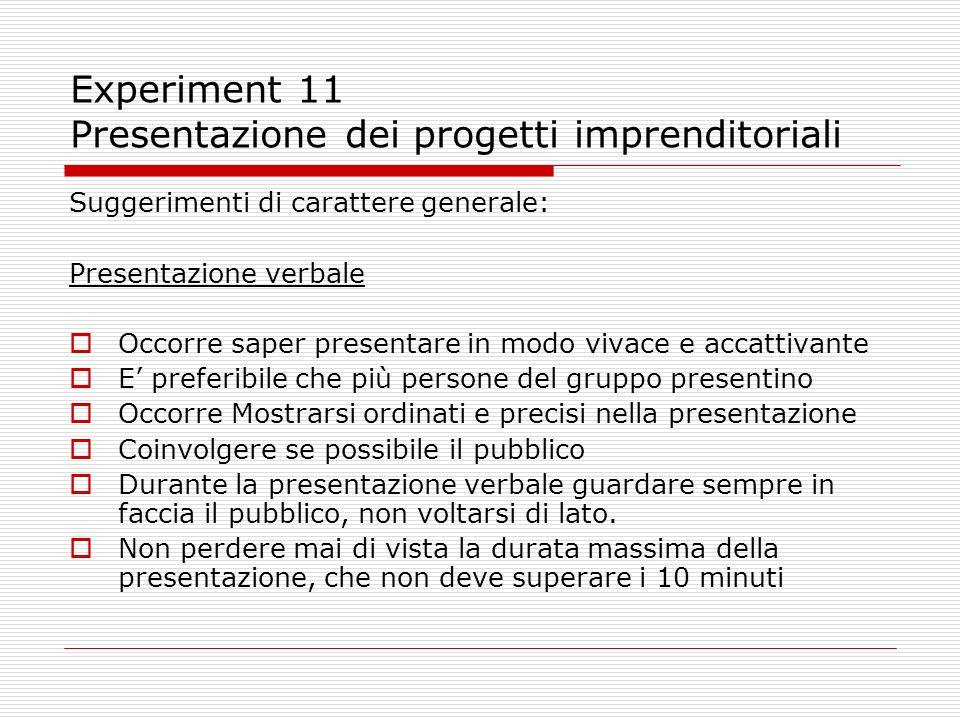 Experiment 11 Presentazione dei progetti imprenditoriali Suggerimenti di carattere generale: Presentazione verbale Occorre saper presentare in modo vi