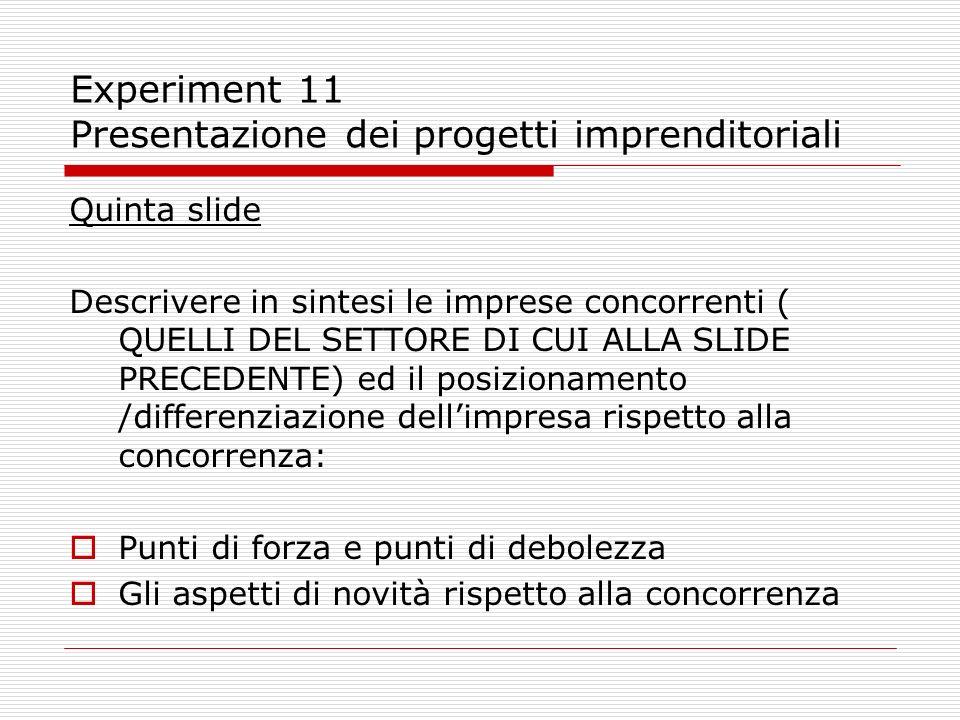 Experiment 11 Presentazione dei progetti imprenditoriali Quinta slide Descrivere in sintesi le imprese concorrenti ( QUELLI DEL SETTORE DI CUI ALLA SL