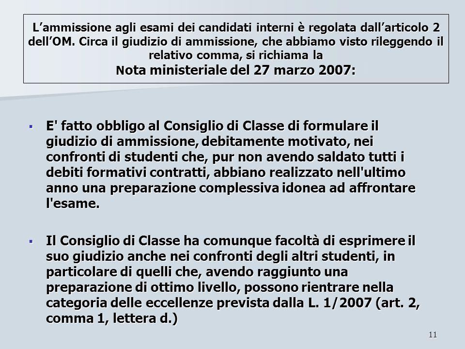 11 Lammissione agli esami dei candidati interni è regolata dallarticolo 2 dellOM. Circa il giudizio di ammissione, che abbiamo visto rileggendo il rel