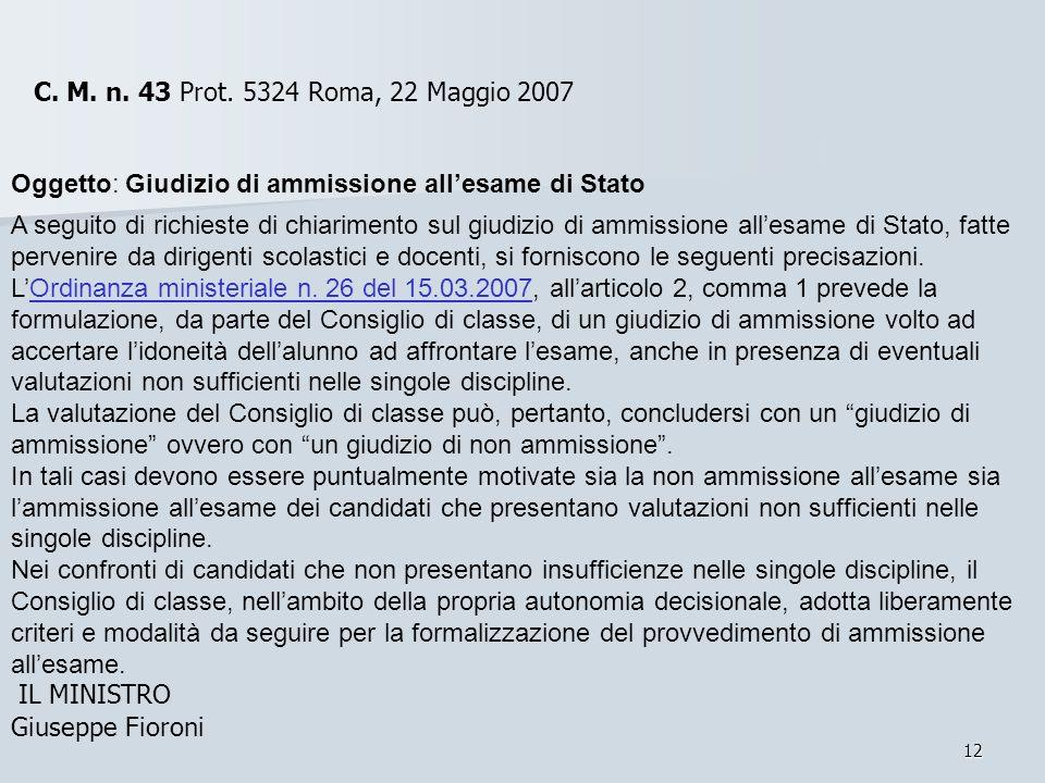 12 C. M. n. 43 Prot. 5324 C. M. n. 43 Prot. 5324 Roma, 22 Maggio 2007 Oggetto: Giudizio di ammissione allesame di Stato A seguito di richieste di chia
