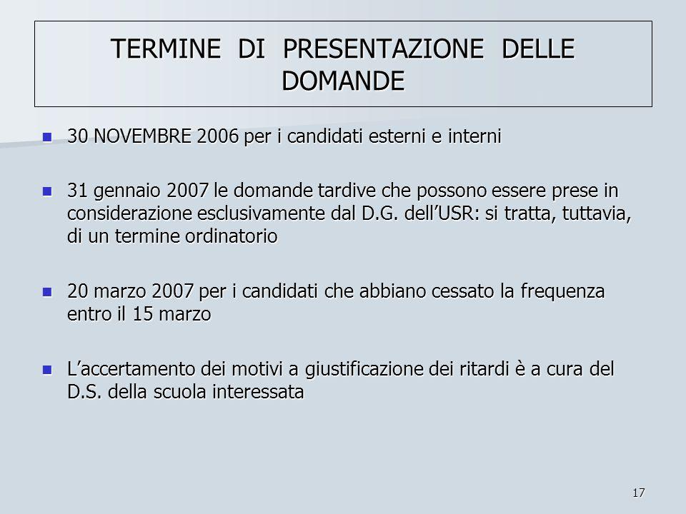 17 TERMINE DI PRESENTAZIONE DELLE DOMANDE 30 NOVEMBRE 2006 per i candidati esterni e interni 30 NOVEMBRE 2006 per i candidati esterni e interni 31 gen