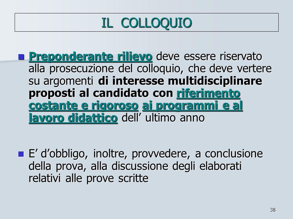 38 IL COLLOQUIO Preponderante rilievo deve essere riservato alla prosecuzione del colloquio, che deve vertere su argomenti di interesse multidisciplin