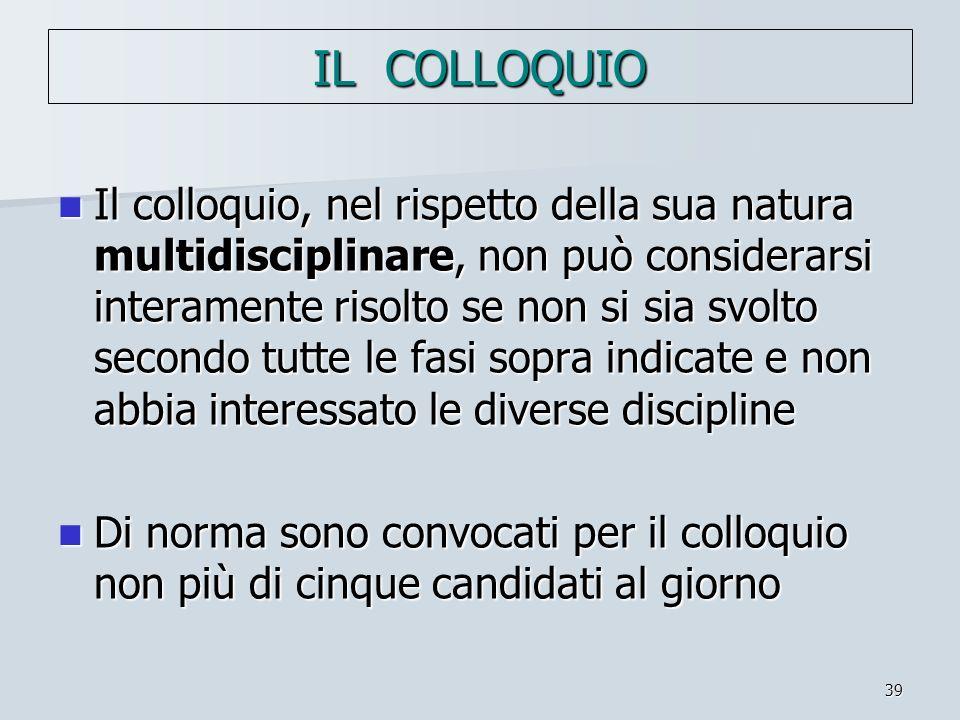 39 IL COLLOQUIO Il colloquio, nel rispetto della sua natura multidisciplinare, non può considerarsi interamente risolto se non si sia svolto secondo t
