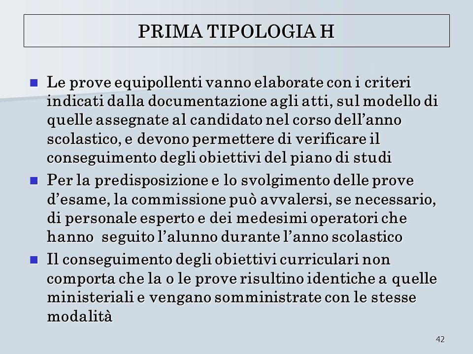 42 PRIMA TIPOLOGIA H Le prove equipollenti vanno elaborate con i criteri indicati dalla documentazione agli atti, sul modello di quelle assegnate al c