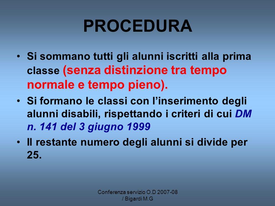 Conferenza servizio O.D 2007-08 / Bigardi M.G PROCEDURA Si sommano tutti gli alunni iscritti alla prima classe (senza distinzione tra tempo normale e tempo pieno).