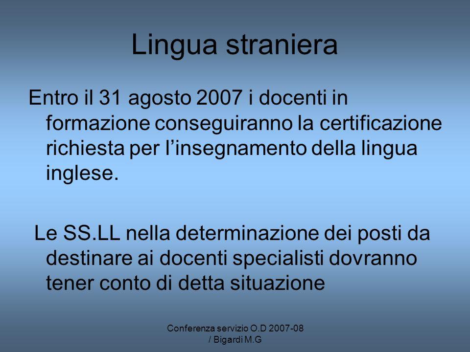Conferenza servizio O.D 2007-08 / Bigardi M.G Lingua straniera Entro il 31 agosto 2007 i docenti in formazione conseguiranno la certificazione richiesta per linsegnamento della lingua inglese.