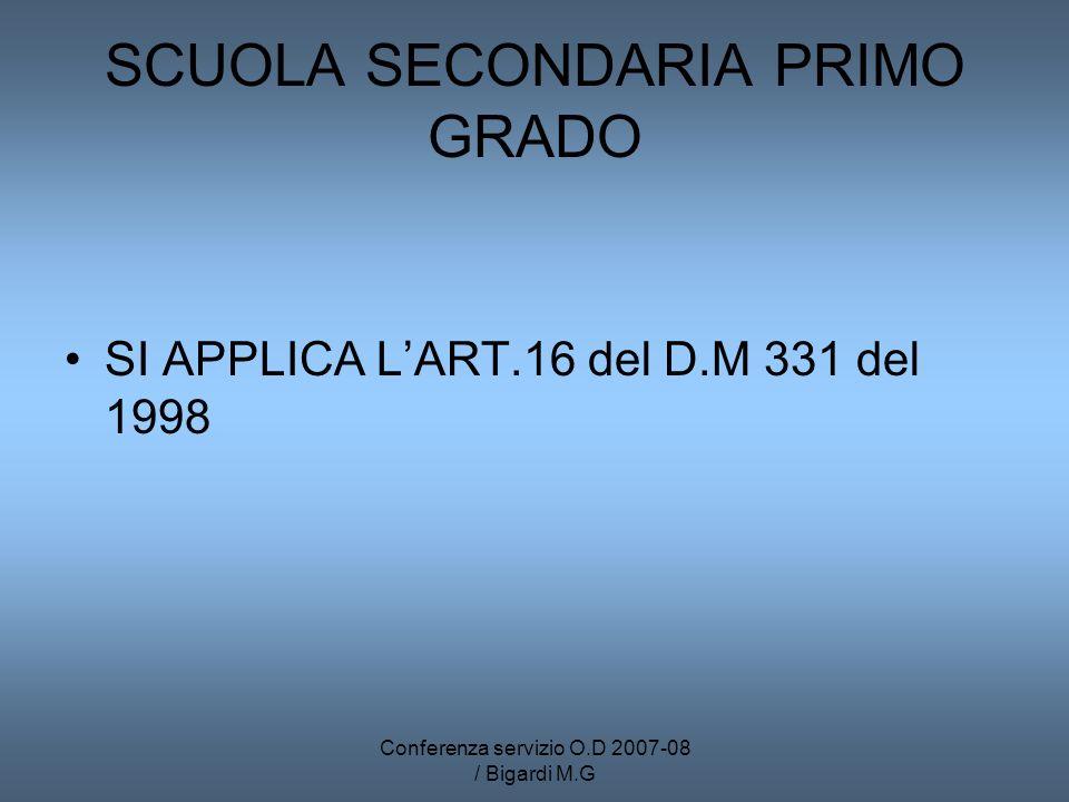 Conferenza servizio O.D 2007-08 / Bigardi M.G SCUOLA SECONDARIA PRIMO GRADO SI APPLICA LART.16 del D.M 331 del 1998