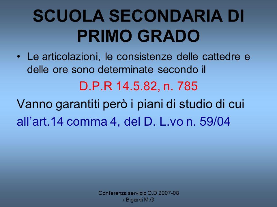Conferenza servizio O.D 2007-08 / Bigardi M.G SCUOLA SECONDARIA DI PRIMO GRADO Le articolazioni, le consistenze delle cattedre e delle ore sono determinate secondo il D.P.R 14.5.82, n.