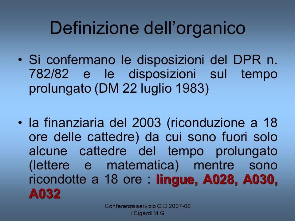 Conferenza servizio O.D 2007-08 / Bigardi M.G Definizione dellorganico Si confermano le disposizioni del DPR n. 782/82 e le disposizioni sul tempo pro